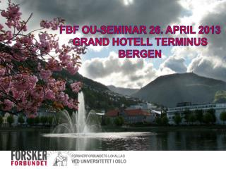 FBF OU-SEMINAR 26. APRIL 2013 GRAND HOTELL TERMINUS BERGEN