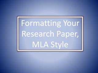Formatting Your Research Paper, MLA Style