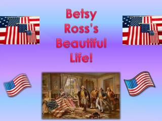 Betsy Ross's Beautiful Life!