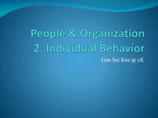 People & Organization 2. Individual Behavior