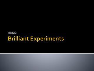 Brilliant Experiments
