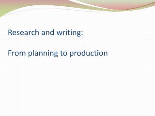Research and writing:  From planning to production