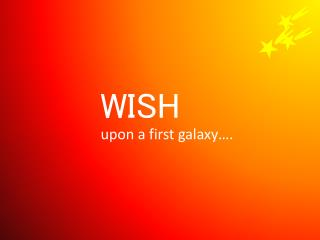 WISH upon a first galaxy….
