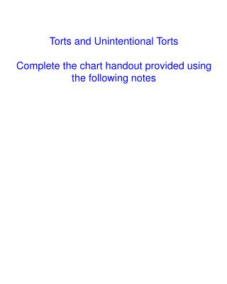 Torts and Unintentional Torts Complete the chart handout provided using the following notes