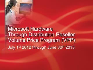 Microsoft Hardware  Through Distribution Reseller Volume Price Program (VPP)
