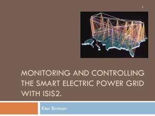 Monitoring  and Controlling  the  Smart Electric  Power  Grid with Isis2.