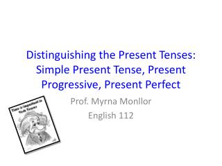 Distinguishing the Present Tenses: Simple Present Tense, Present Progressive, Present Perfect
