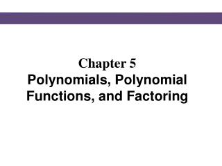 Chapter 5 Polynomials, Polynomial Functions, and Factoring