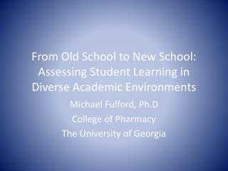 From Old School to New School: Assessing Student Learning in Diverse Academic Environments