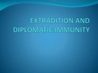 EXTRADITION AND DIPLOMATIC IMMUNITY