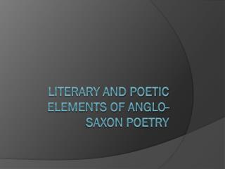 Literary and poetic elements of Anglo-Saxon Poetry