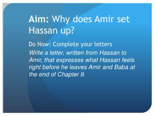 Aim:  Why does Amir set Hassan up?
