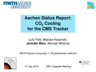Aachen Status Report: CO 2  Cooling  for the CMS Tracker
