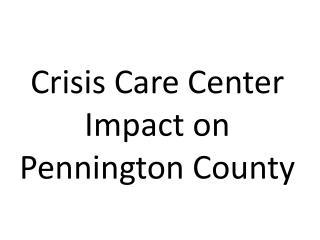 Crisis Care Center Impact on Pennington County