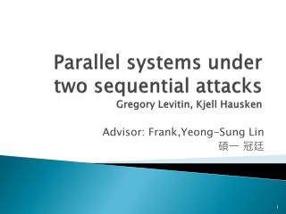 Parallel systems under two sequential attacks  Gregory  Levitin ,  Kjell Hausken