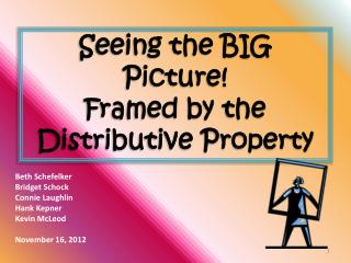 Seeing the BIG Picture! Framed by the Distributive Property