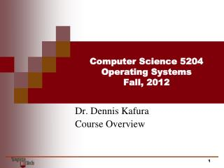 Computer Science 5204 Operating Systems Fall, 2012