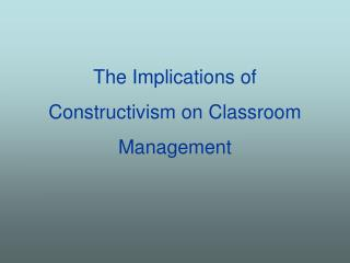 The Implications of Constructivism on Classroom Management