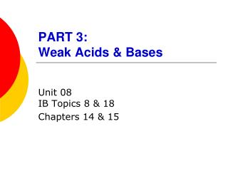 PART 3:  Weak  Acids & Bases