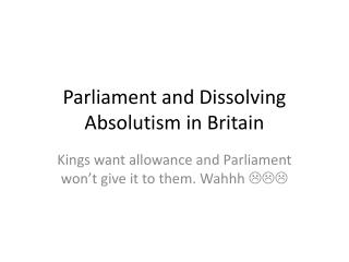 Parliament and Dissolving Absolutism in Britain