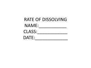RATE OF DISSOLVING NAME:___________ CLASS:____________ DATE:_____________