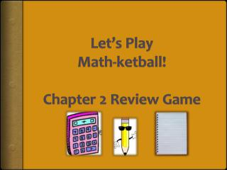 Let's Play Math- ketball ! Chapter 2 Review Game