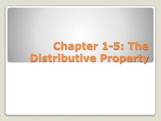 Chapter 1-5: The Distributive Property