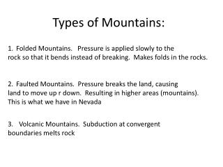 Types of Mountains: Folded Mountains.   Pressure is applied slowly to the