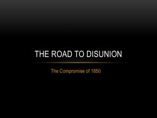 The Road to Disunion
