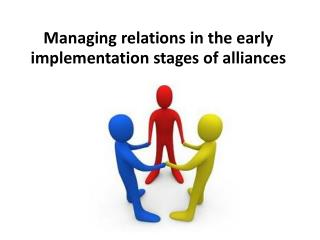 Managing relations in the early implementation stages of alliances
