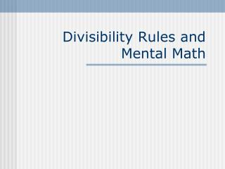 Divisibility  Rules and  Mental Math