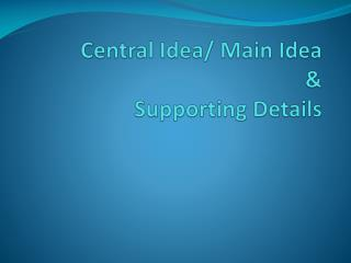 Central Idea/ Main Idea &  Supporting Details