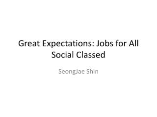 Great Expectations: Jobs for All Social Classed