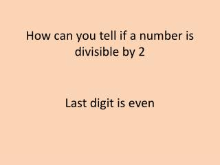 How can you tell if a number is divisible by 2