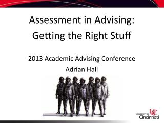 Assessment in Advising: Getting the Right Stuff 2013 Academic Advising Conference Adrian Hall