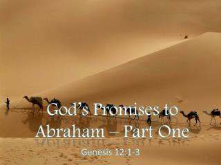 God's Promises to  Abraham – Part One