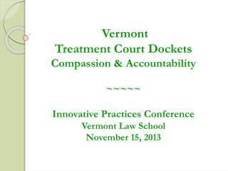 Vermont  Treatment  Court  Dockets Compassion & Accountability ~~~~~