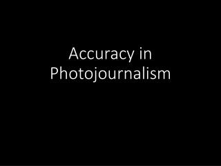 Accuracy in Photojournalism