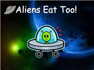 Aliens Eat Too!