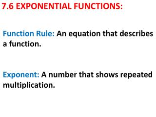 7.6 EXPONENTIAL FUNCTIONS: