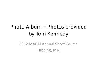Photo Album – Photos provided by Tom Kennedy