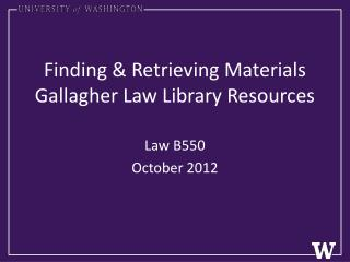 Finding & Retrieving Materials Gallagher Law Library Resources