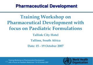 Training Workshop on Pharmaceutical Development with focus on Paediatric Formulations Tallink City Hotel Tallinn, South