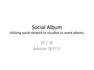 Social Album Utilizing social network to visualize co-event albums.