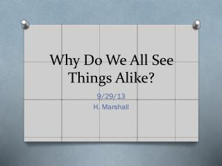 Why Do We All See Things Alike?