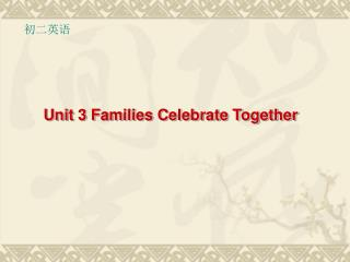 Unit  3 Families Celebrate Together