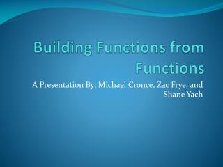 Building Functions from Functions