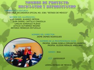 NOMBRE DE PROYECTO: Reciclando  y  reforestando