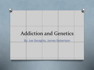 Addiction and Genetics