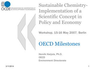Sustainable Chemistry- Implementation of a Scientific Concept in Policy and Economy Workshop, 15-16 May 2007 ,  Berlin